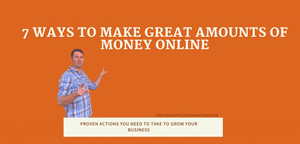 7 Ways to Make Great Amounts of Money Online