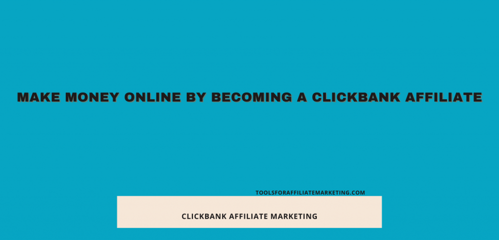 Make Money Online By Becoming a Clickbank Affiliate