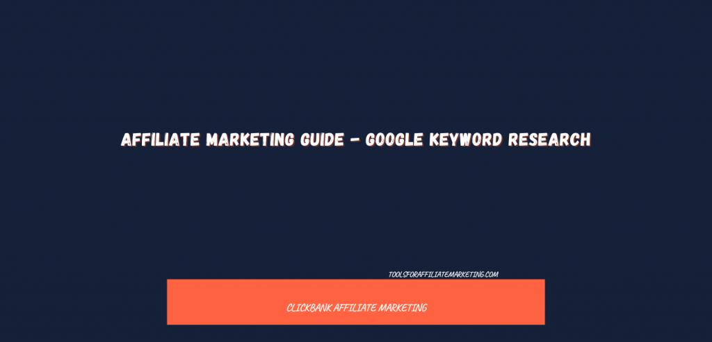 Affiliate Marketing Guide - Google Keyword Research