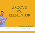 Groove Vs Elementor: Which One to Choose for Your Business?