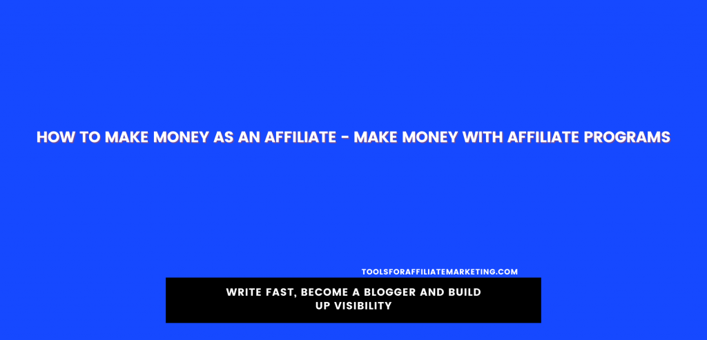 How To Make Money As An Affiliate - Make Money With Affiliate Programs