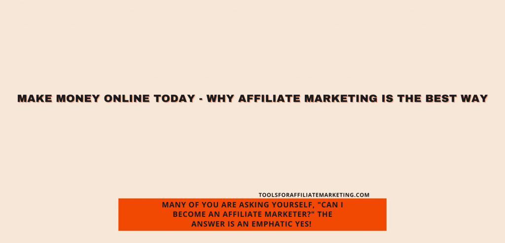 Make Money Online Today - Why Affiliate Marketing is the Best Way