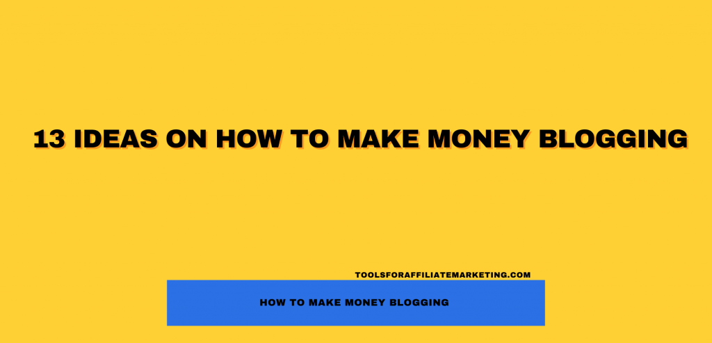 13 Ideas on How to Make Money Blogging