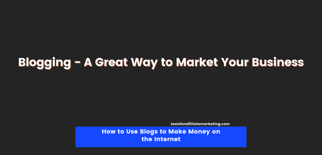 Blogging - A Great Way to Market Your Business