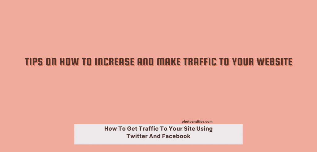 Tips On How To Increase and Make Traffic to Your Website