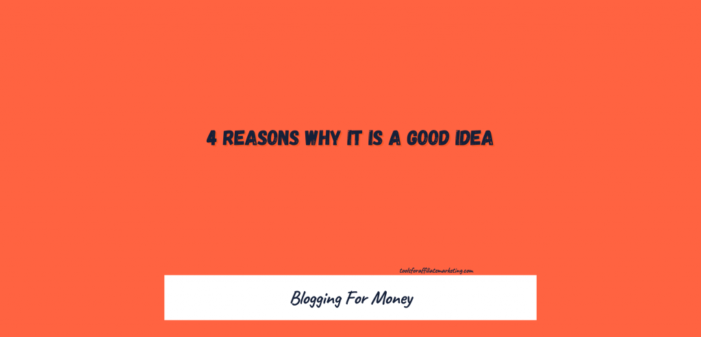 Blogging For Money - 4 Reasons Why It Is A Good Idea