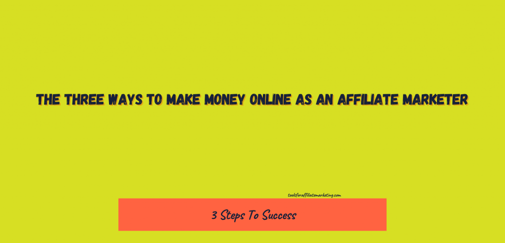 The Three Ways to Make Money Online As an Affiliate Marketer